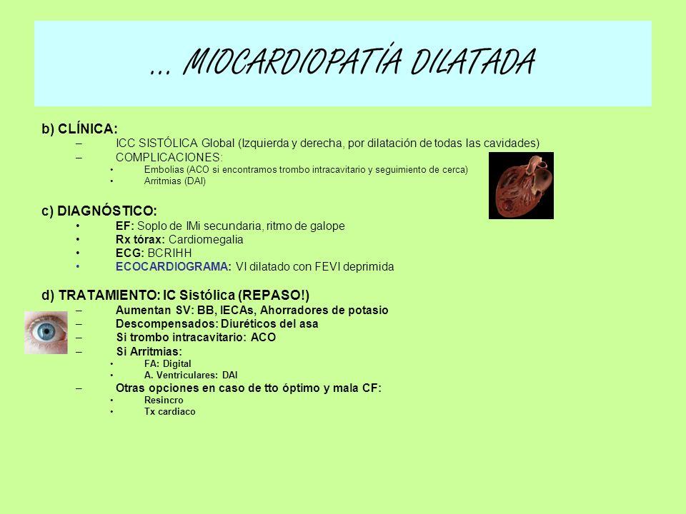 b) CLÍNICA: –ICC SISTÓLICA Global (Izquierda y derecha, por dilatación de todas las cavidades) –COMPLICACIONES: Embolias (ACO si encontramos trombo in