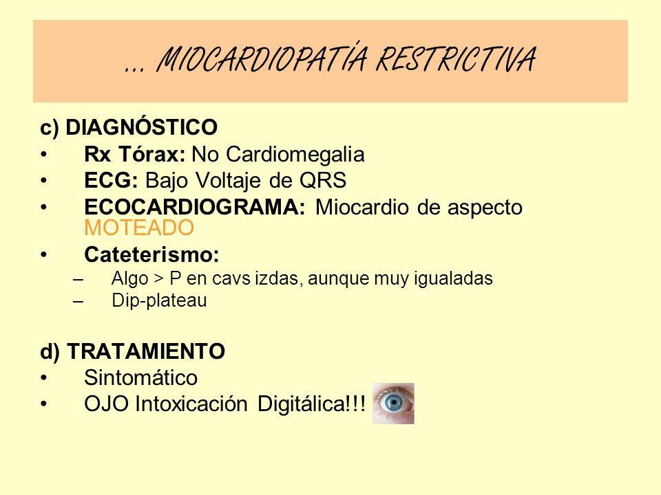 c) DIAGNÓSTICO Rx Tórax: No Cardiomegalia ECG: Bajo Voltaje de QRS ECOCARDIOGRAMA: Miocardio de aspecto MOTEADO Cateterismo: –Algo > P en cavs izdas,
