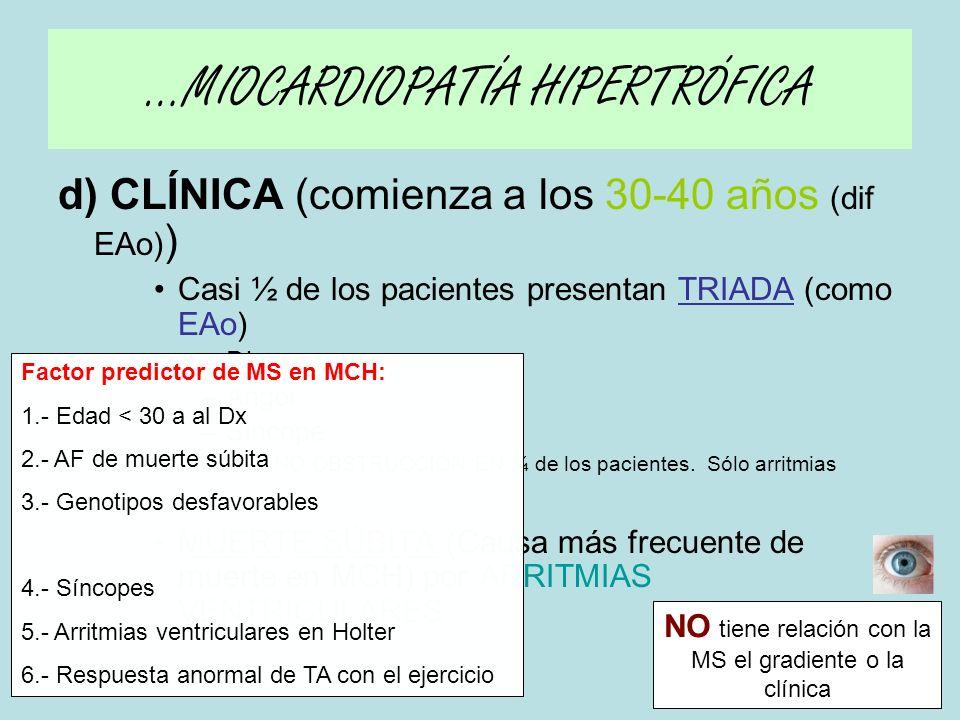d) CLÍNICA (comienza a los 30-40 años (dif EAo) ) Casi ½ de los pacientes presentan TRIADA (como EAo) –Disnea –Angor –Síncope »NO OBSTRUCCIÓN EN ¼ de