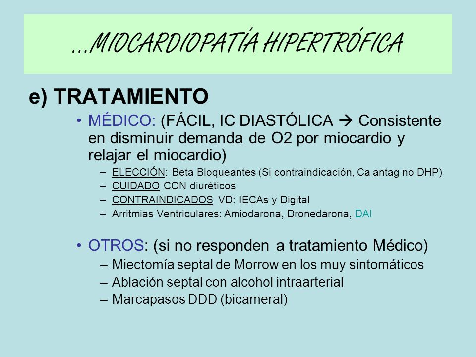 e) TRATAMIENTO MÉDICO: (FÁCIL, IC DIASTÓLICA Consistente en disminuir demanda de O2 por miocardio y relajar el miocardio) –ELECCIÓN: Beta Bloqueantes