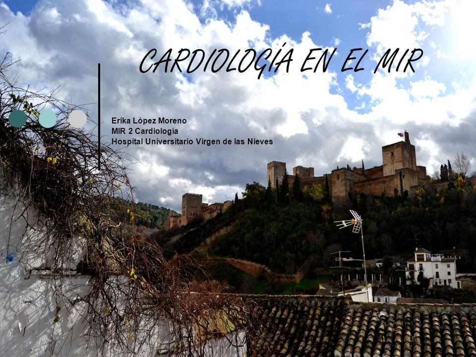 CARDIOLOGÍA EN EL MIR Erika López Moreno MIR 2 Cardiología Hospital Universitario Virgen de las Nieves