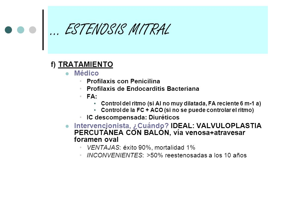 f) TRATAMIENTO Médico Profilaxis con Penicilina Profilaxis de Endocarditis Bacteriana FA: Control del ritmo (si AI no muy dilatada, FA reciente 6 m-1