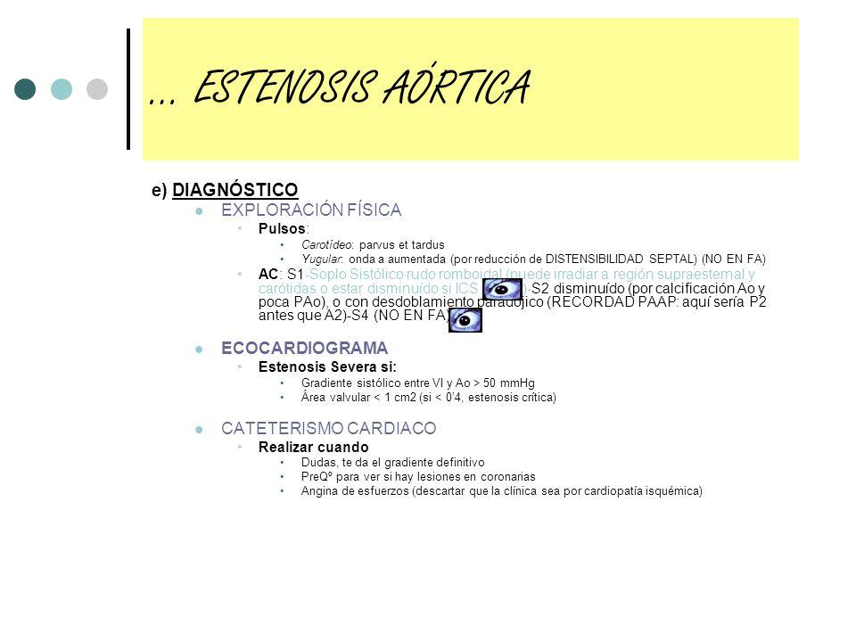 e) DIAGNÓSTICO EXPLORACIÓN FÍSICA Pulsos: Carotídeo: parvus et tardus Yugular: onda a aumentada (por reducción de DISTENSIBILIDAD SEPTAL) (NO EN FA) A