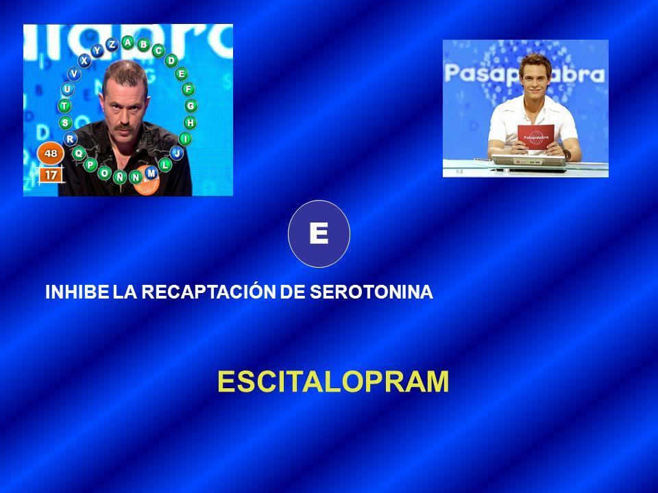 E INHIBE LA RECAPTACIÓN DE SEROTONINA ESCITALOPRAM