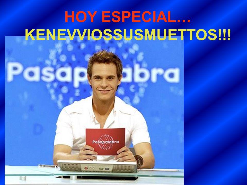 HOY ESPECIAL… KENEVVIOSSUSMUETTOS!!!