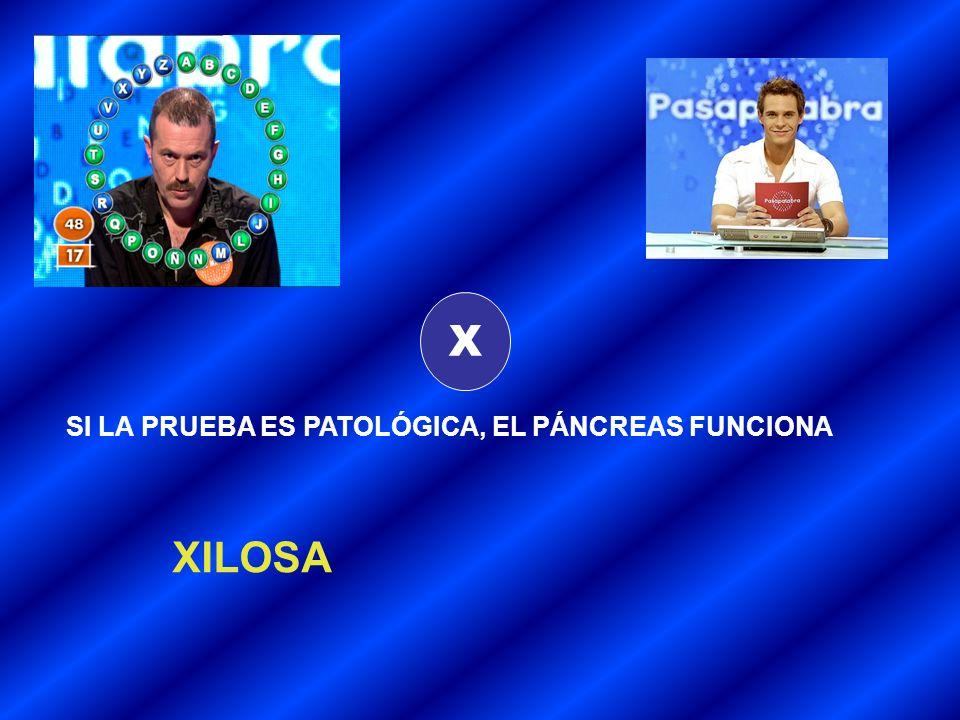 X SI LA PRUEBA ES PATOLÓGICA, EL PÁNCREAS FUNCIONA XILOSA