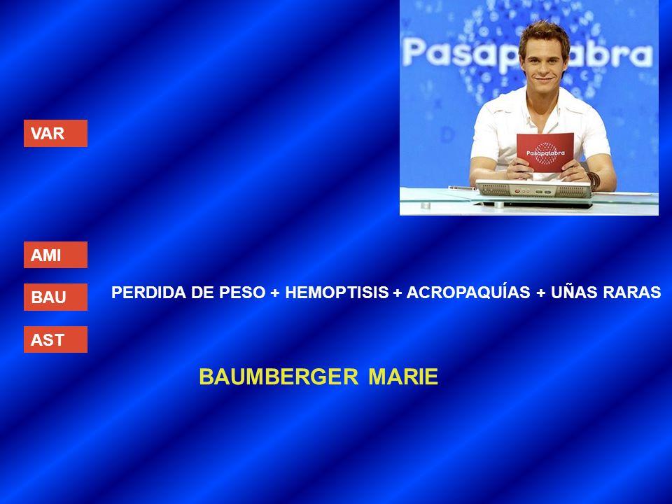 VAR AMI BAU AST PERDIDA DE PESO + HEMOPTISIS + ACROPAQUÍAS + UÑAS RARAS BAUMBERGER MARIE
