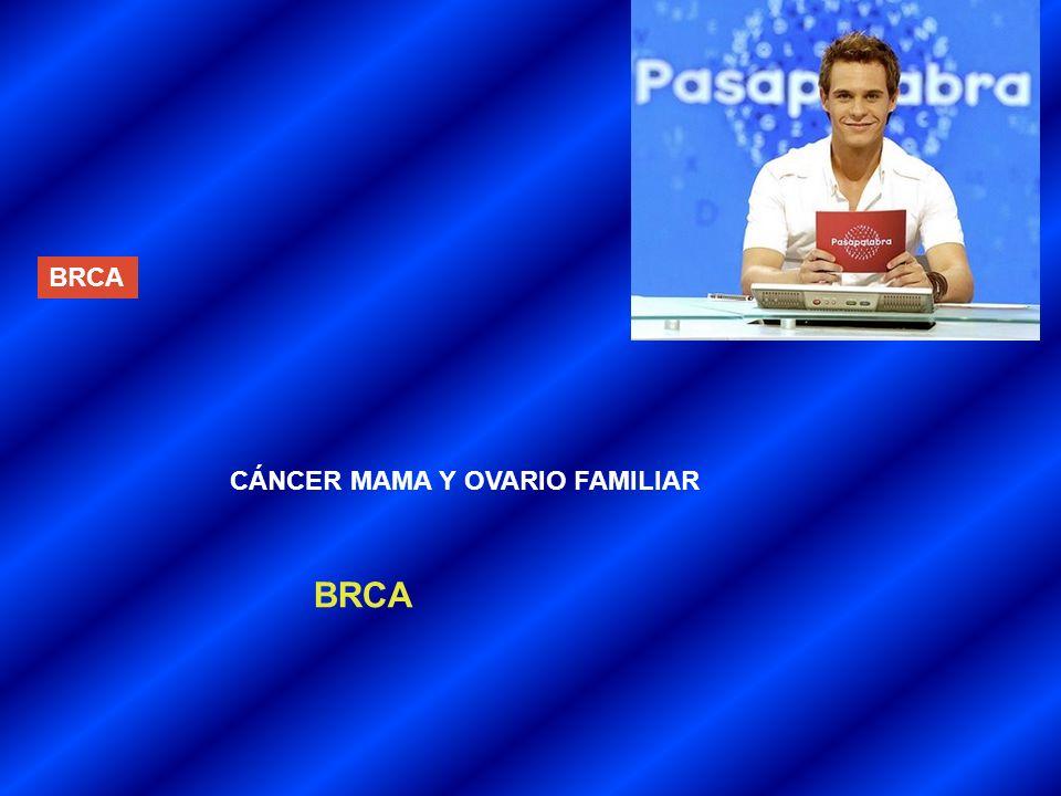 BRCA CÁNCER MAMA Y OVARIO FAMILIAR BRCA