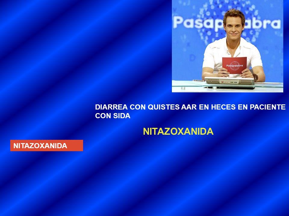 NITAZOXANIDA DIARREA CON QUISTES AAR EN HECES EN PACIENTE CON SIDA NITAZOXANIDA