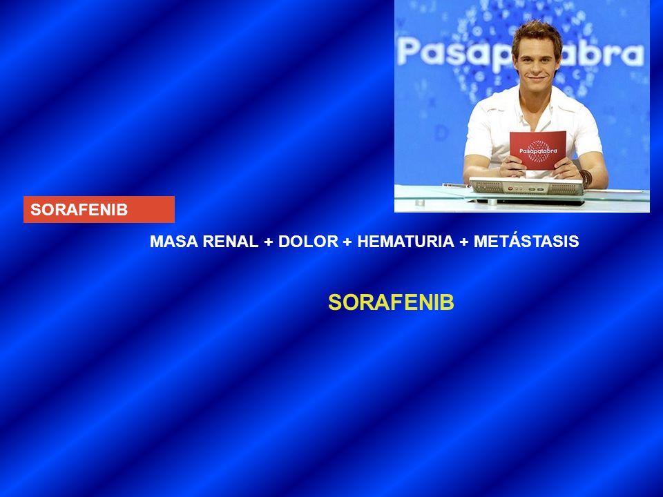 SORAFENIB MASA RENAL + DOLOR + HEMATURIA + METÁSTASIS SORAFENIB