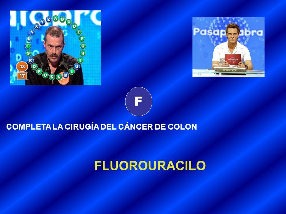 F COMPLETA LA CIRUGÍA DEL CÁNCER DE COLON FLUOROURACILO