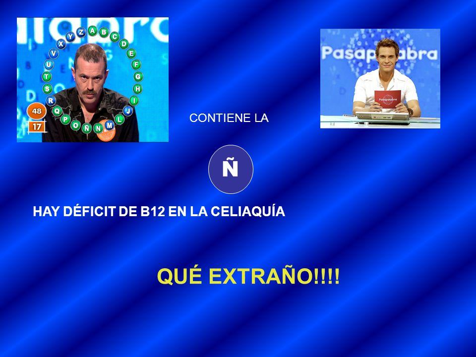 Ñ HAY DÉFICIT DE B12 EN LA CELIAQUÍA QUÉ EXTRAÑO!!!! CONTIENE LA
