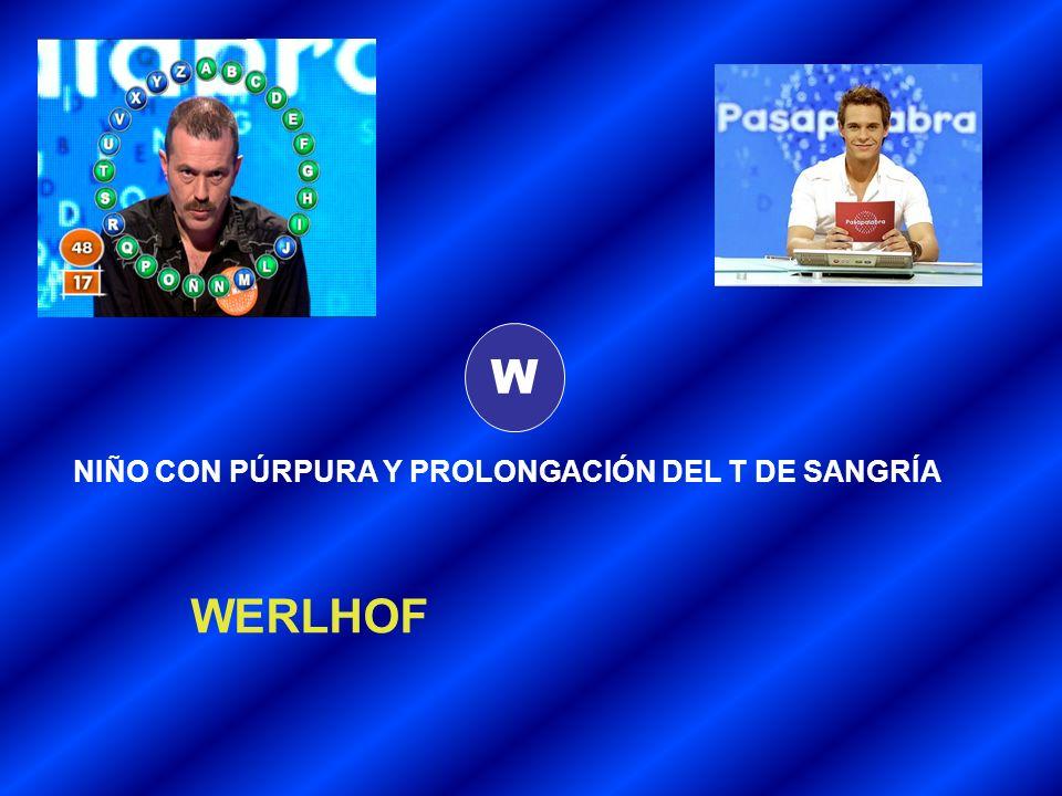 W NIÑO CON PÚRPURA Y PROLONGACIÓN DEL T DE SANGRÍA WERLHOF