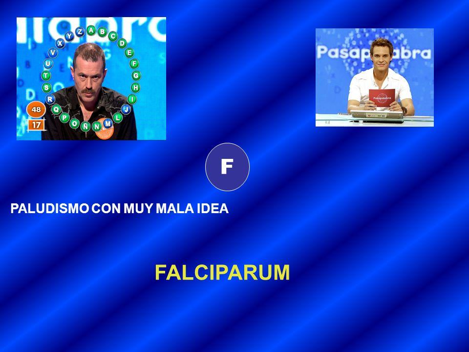 F PALUDISMO CON MUY MALA IDEA FALCIPARUM