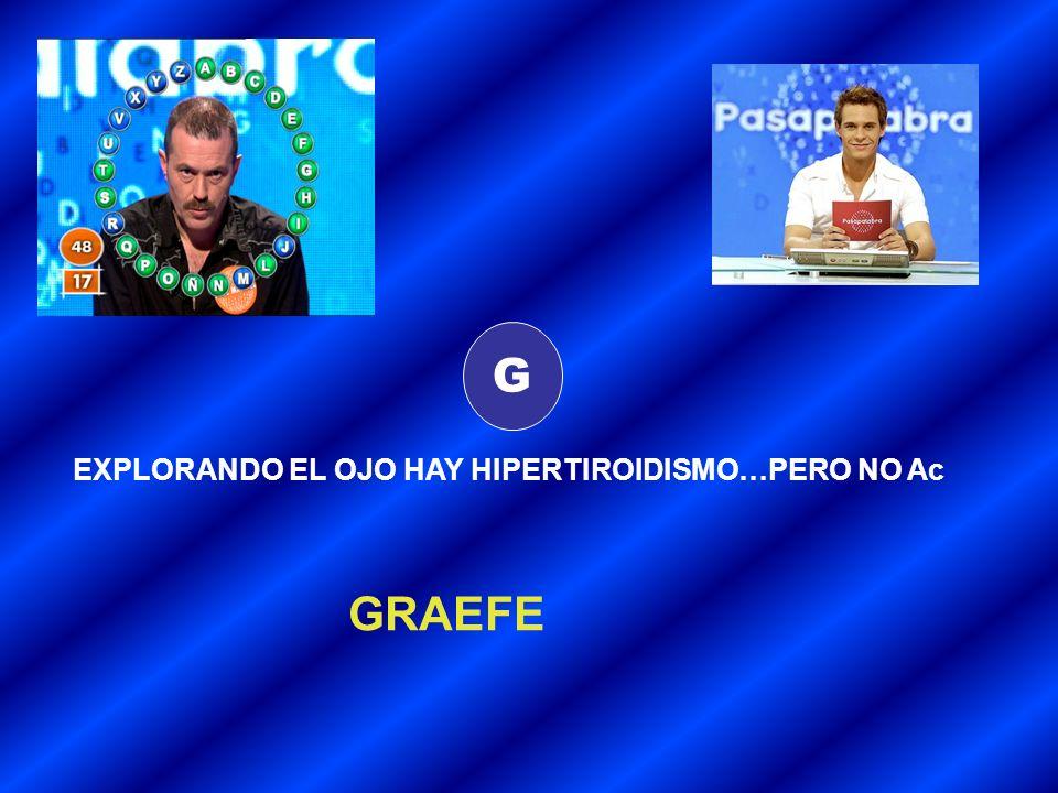 G EXPLORANDO EL OJO HAY HIPERTIROIDISMO…PERO NO Ac GRAEFE