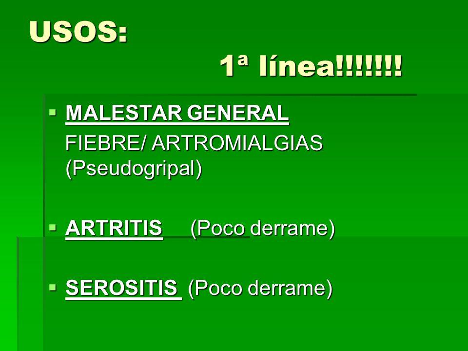 USOS: 1ª línea!!!!!!! MALESTAR GENERAL MALESTAR GENERAL FIEBRE/ ARTROMIALGIAS (Pseudogripal) FIEBRE/ ARTROMIALGIAS (Pseudogripal) ARTRITIS (Poco derra