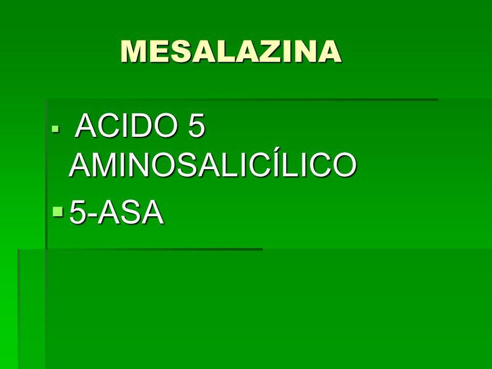 MESALAZINA MESALAZINA ACIDO 5 AMINOSALICÍLICO ACIDO 5 AMINOSALICÍLICO 5-ASA 5-ASA