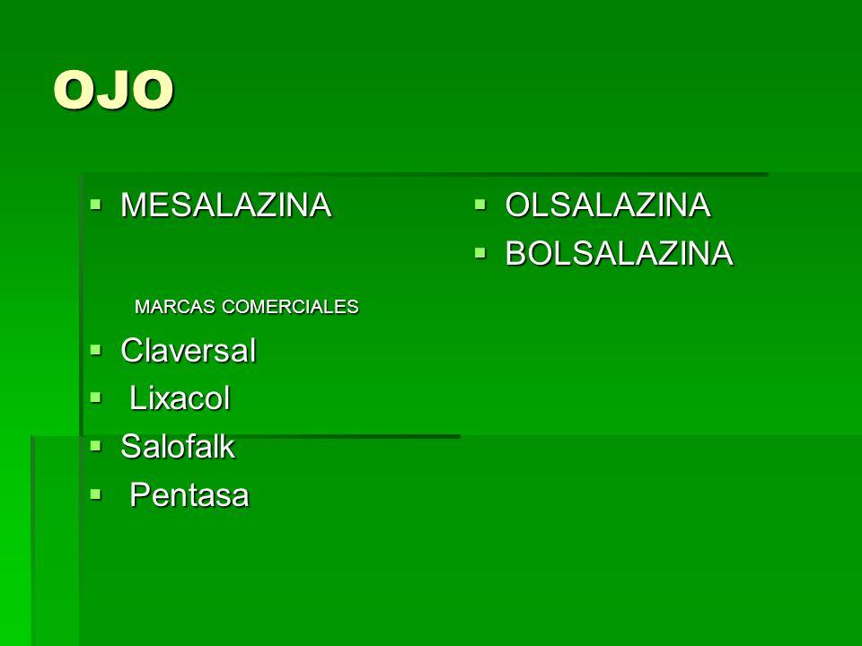 OJO MESALAZINA MESALAZINA MARCAS COMERCIALES MARCAS COMERCIALES Claversal Claversal Lixacol Lixacol Salofalk Salofalk Pentasa Pentasa OLSALAZINA OLSAL