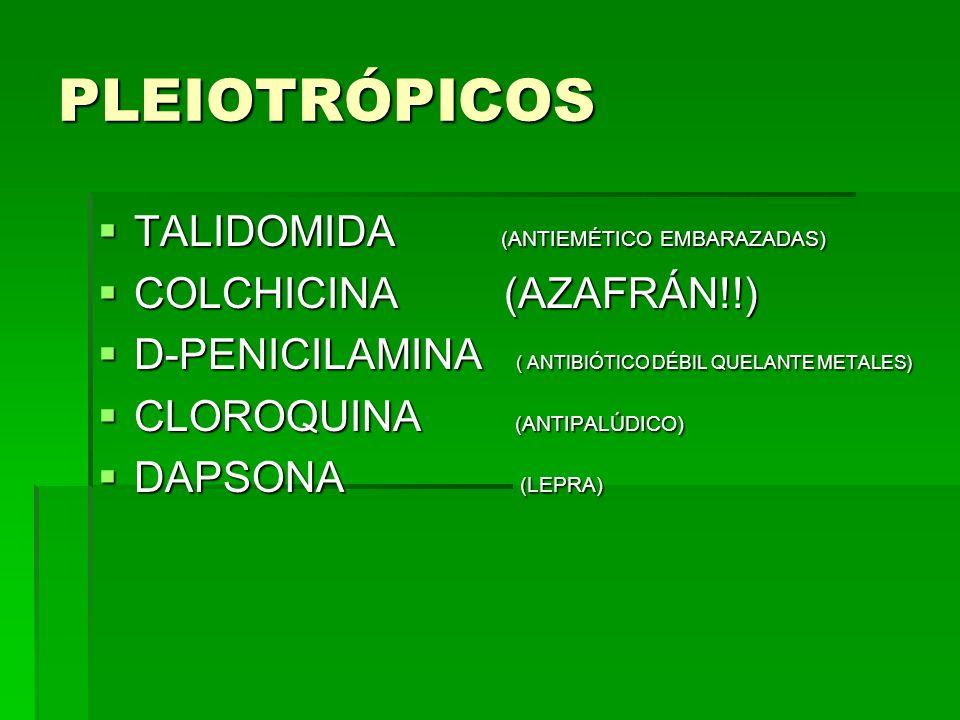 PLEIOTRÓPICOS TALIDOMIDA (ANTIEMÉTICO EMBARAZADAS) TALIDOMIDA (ANTIEMÉTICO EMBARAZADAS) COLCHICINA (AZAFRÁN!!) COLCHICINA (AZAFRÁN!!) D-PENICILAMINA (