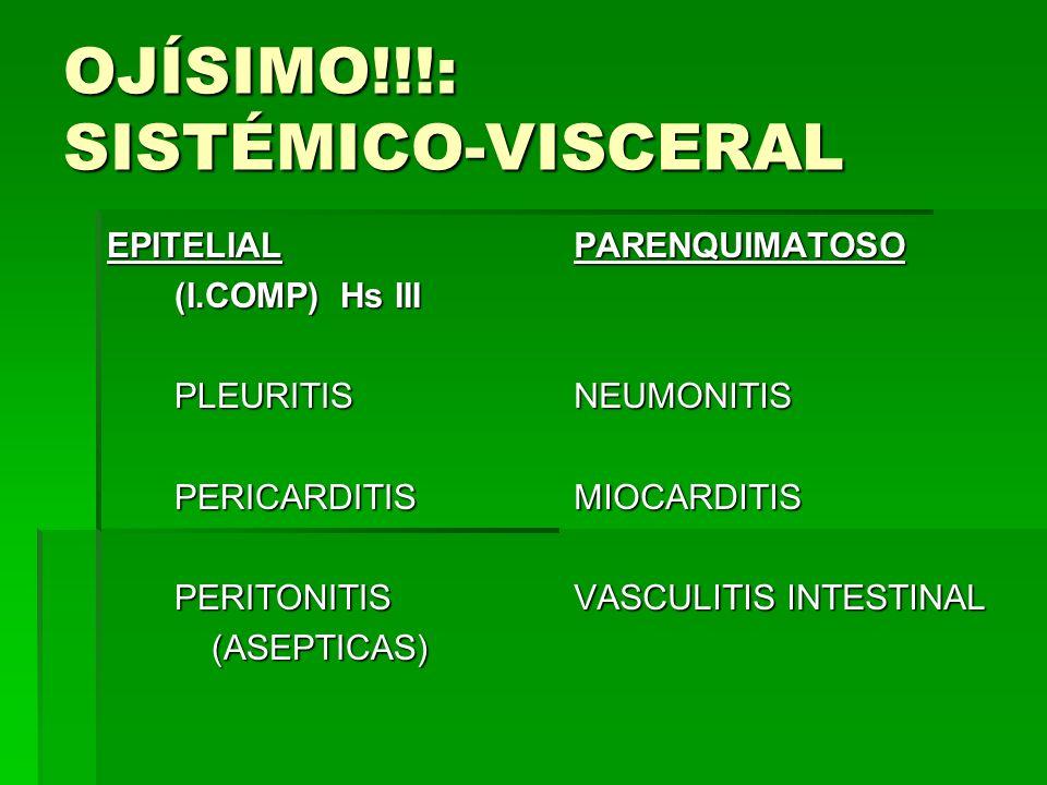 OJÍSIMO!!!: SISTÉMICO-VISCERAL EPITELIAL (I.COMP) Hs III (I.COMP) Hs III PLEURITIS PLEURITIS PERICARDITIS PERICARDITIS PERITONITIS PERITONITIS (ASEPTI