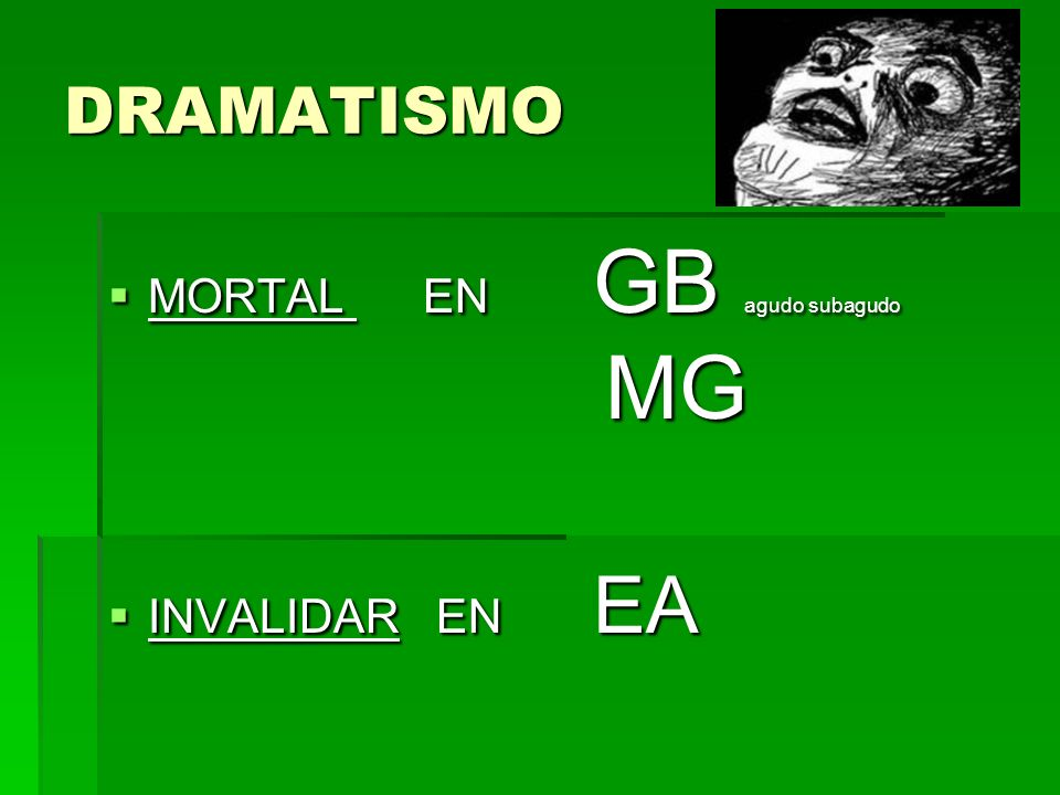 DRAMATISMO MORTAL EN GB agudo subagudo MG MORTAL EN GB agudo subagudo MG INVALIDAR EN EA INVALIDAR EN EA
