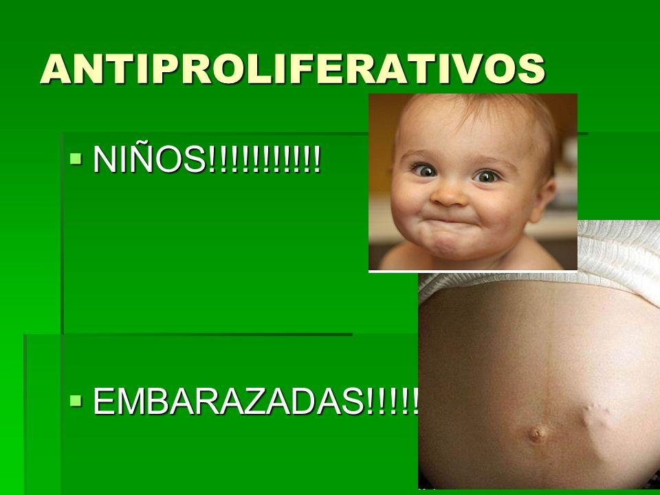 ANTIPROLIFERATIVOS NIÑOS!!!!!!!!!!! NIÑOS!!!!!!!!!!! EMBARAZADAS!!!!!!! EMBARAZADAS!!!!!!!