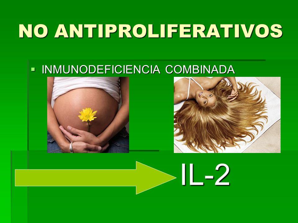 NO ANTIPROLIFERATIVOS INMUNODEFICIENCIA COMBINADA INMUNODEFICIENCIA COMBINADAIL-2