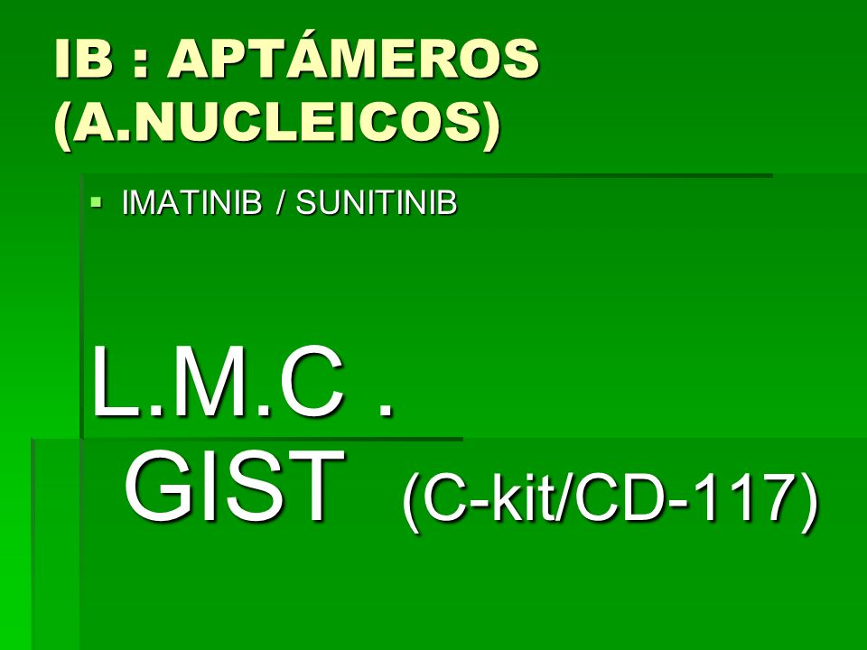 IB : APTÁMEROS (A.NUCLEICOS) IMATINIB / SUNITINIB IMATINIB / SUNITINIB L.M.C. GIST (C-kit/CD-117)