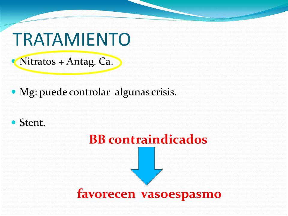 TRATAMIENTO Nitratos + Antag. Ca. Mg: puede controlar algunas crisis. Stent. BB contraindicados favorecen vasoespasmo