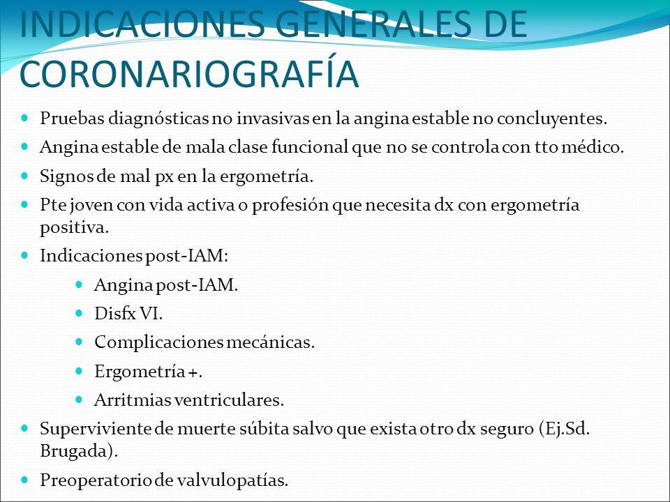 INDICACIONES GENERALES DE CORONARIOGRAFÍA Pruebas diagnósticas no invasivas en la angina estable no concluyentes. Angina estable de mala clase funcion