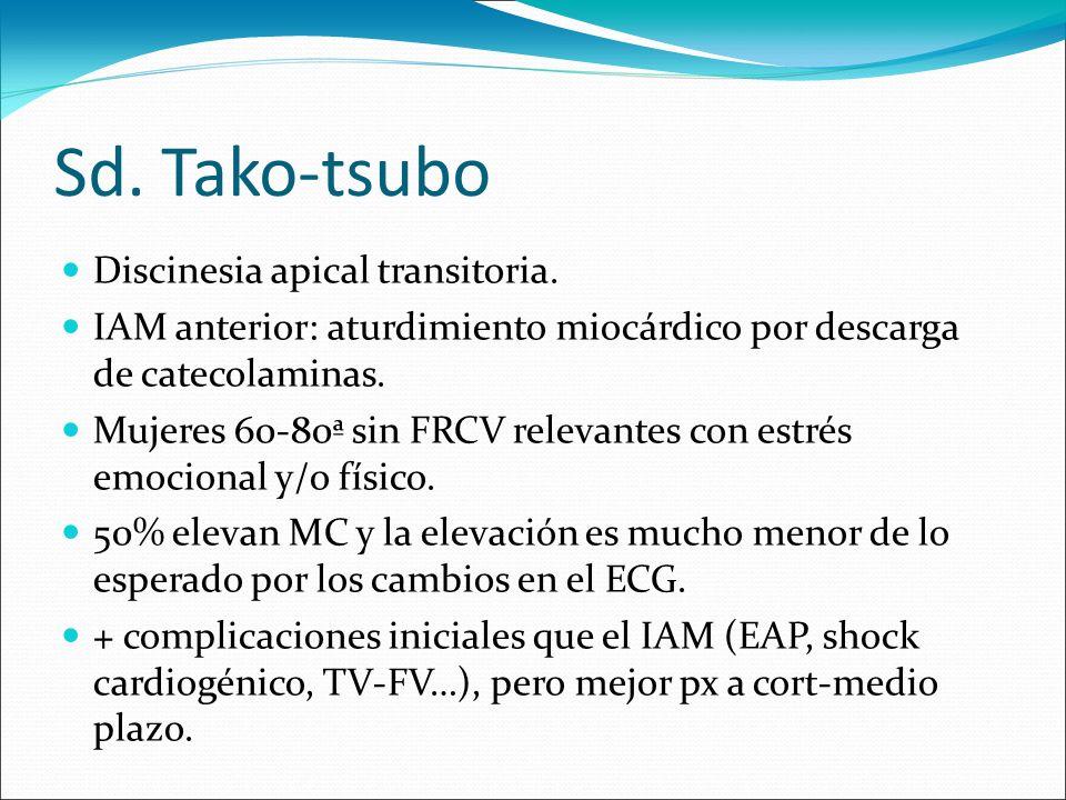 Sd. Tako-tsubo Discinesia apical transitoria. IAM anterior: aturdimiento miocárdico por descarga de catecolaminas. Mujeres 60-80ª sin FRCV relevantes