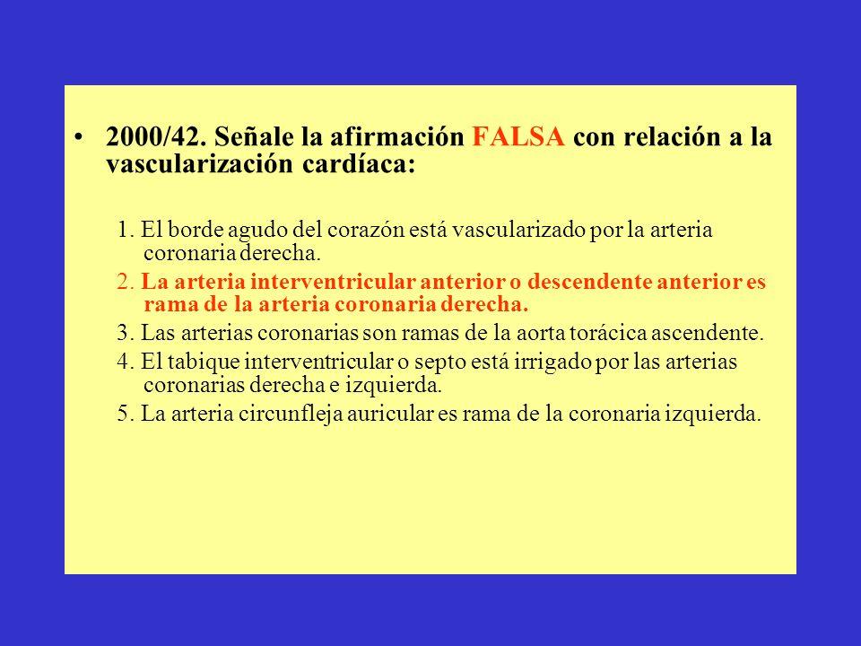 2000/42. Señale la afirmación FALSA con relación a la vascularización cardíaca: 1. El borde agudo del corazón está vascularizado por la arteria corona