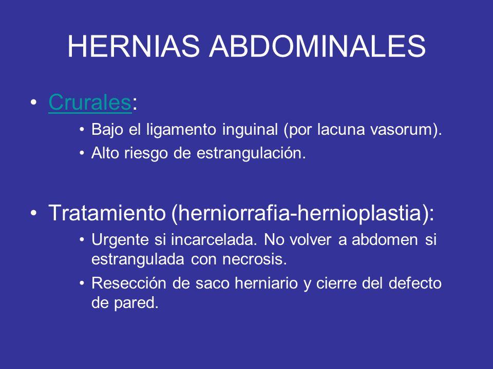 HERNIAS ABDOMINALES Crurales:Crurales Bajo el ligamento inguinal (por lacuna vasorum). Alto riesgo de estrangulación. Tratamiento (herniorrafia-hernio