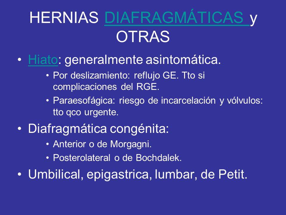 HERNIAS DIAFRAGMÁTICAS y OTRASDIAFRAGMÁTICAS Hiato: generalmente asintomática.Hiato Por deslizamiento: reflujo GE. Tto si complicaciones del RGE. Para