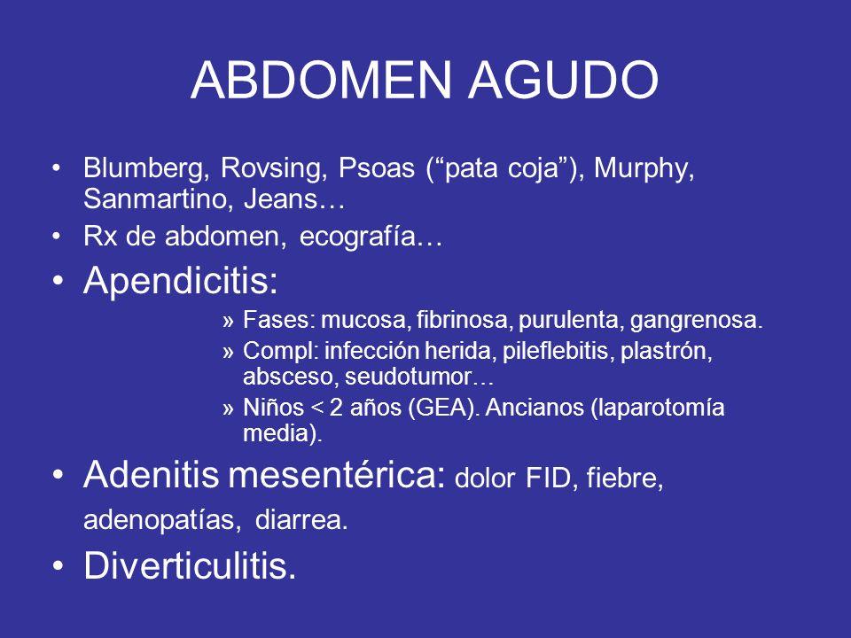 ABDOMEN AGUDO Blumberg, Rovsing, Psoas (pata coja), Murphy, Sanmartino, Jeans… Rx de abdomen, ecografía… Apendicitis: »Fases: mucosa, fibrinosa, purul