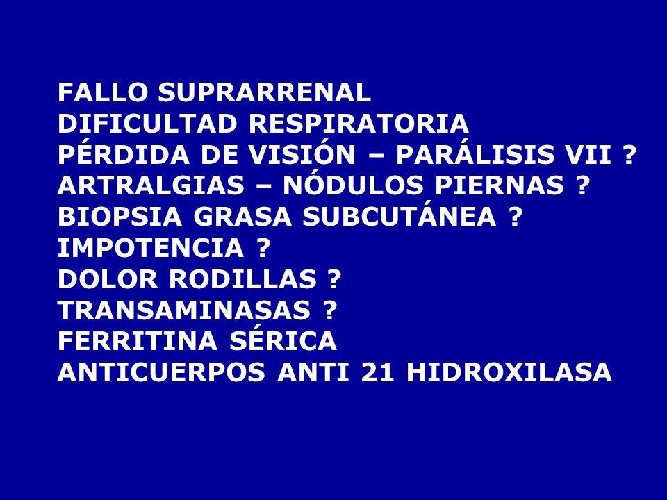 FALLO SUPRARRENAL PANHIPOPITUITARISMO ? NO: TSH ALTA PIGMENTACION: AHORA QUE LO DICE... ANTICUERPOS ANTI VIH TUBERCULOSIS ? CITOMEGALOVIRUS ? MENINGOC