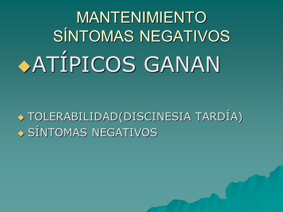 MANTENIMIENTO SÍNTOMAS NEGATIVOS ATÍPICOS GANAN ATÍPICOS GANAN TOLERABILIDAD(DISCINESIA TARDÍA) TOLERABILIDAD(DISCINESIA TARDÍA) SÍNTOMAS NEGATIVOS SÍ