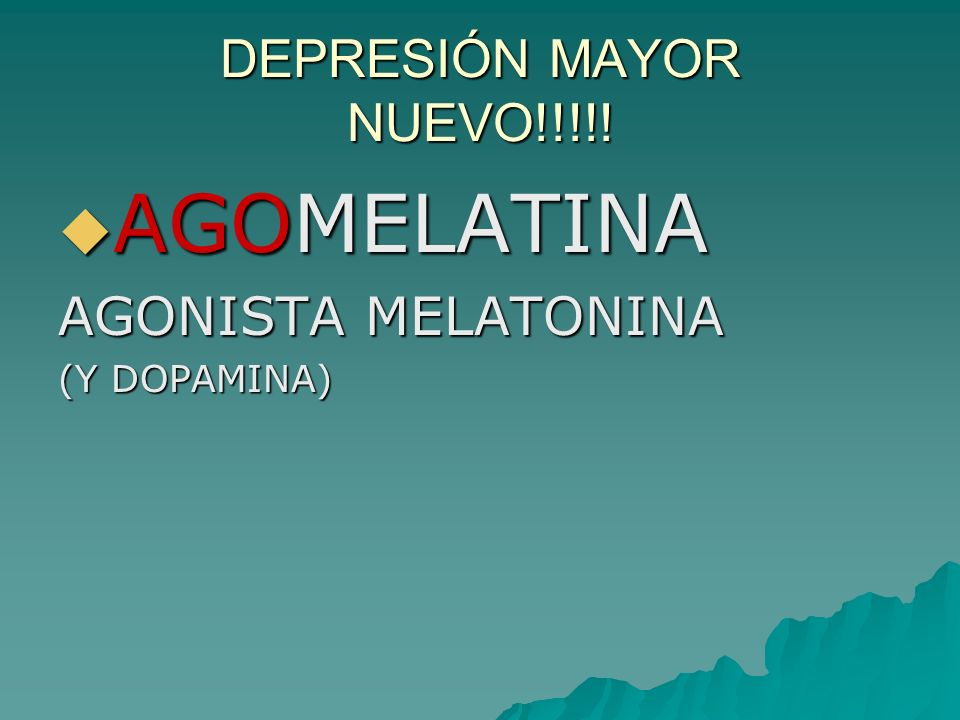 DEPRESIÓN MAYOR NUEVO!!!!! AGOMELATINA AGOMELATINA AGONISTA MELATONINA (Y DOPAMINA)
