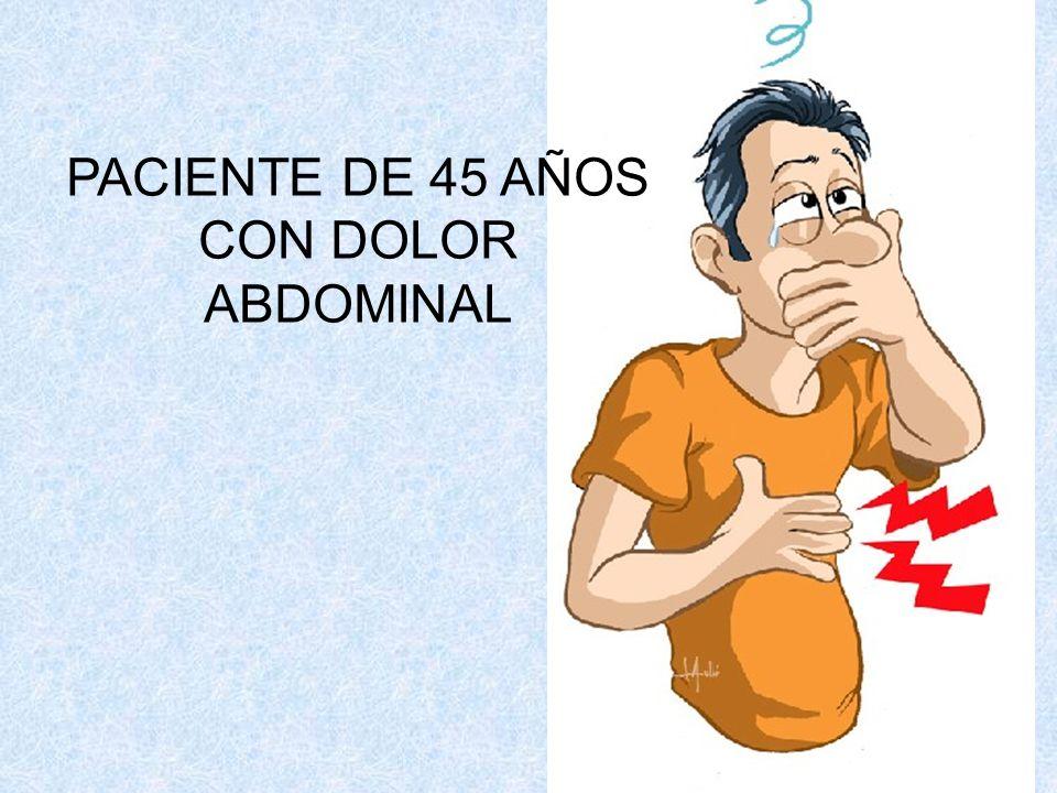 PACIENTE DE 45 AÑOS CON DOLOR ABDOMINAL