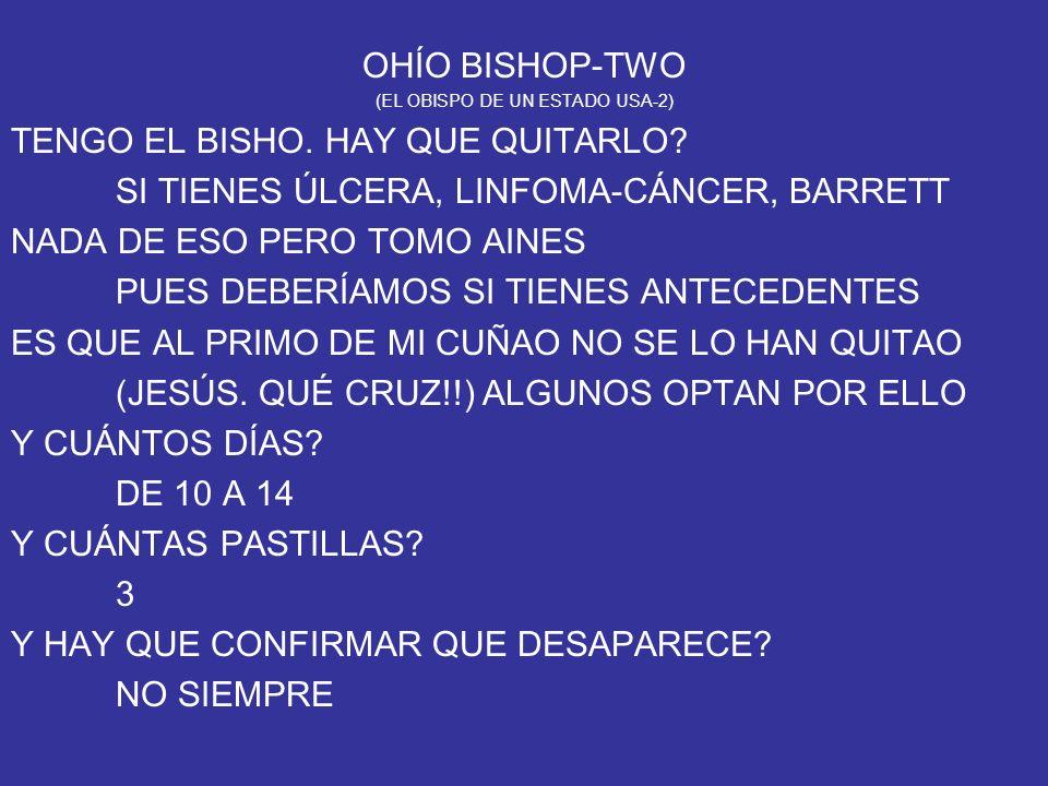 OHÍO BISHOP-TWO (EL OBISPO DE UN ESTADO USA-2) TENGO EL BISHO. HAY QUE QUITARLO? SI TIENES ÚLCERA, LINFOMA-CÁNCER, BARRETT NADA DE ESO PERO TOMO AINES