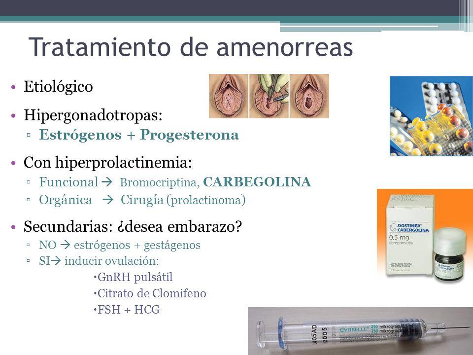 Tratamiento de amenorreas Etiológico Hipergonadotropas: Estrógenos + Progesterona Con hiperprolactinemia: Funcional Bromocriptina, CARBEGOLINA Orgánic