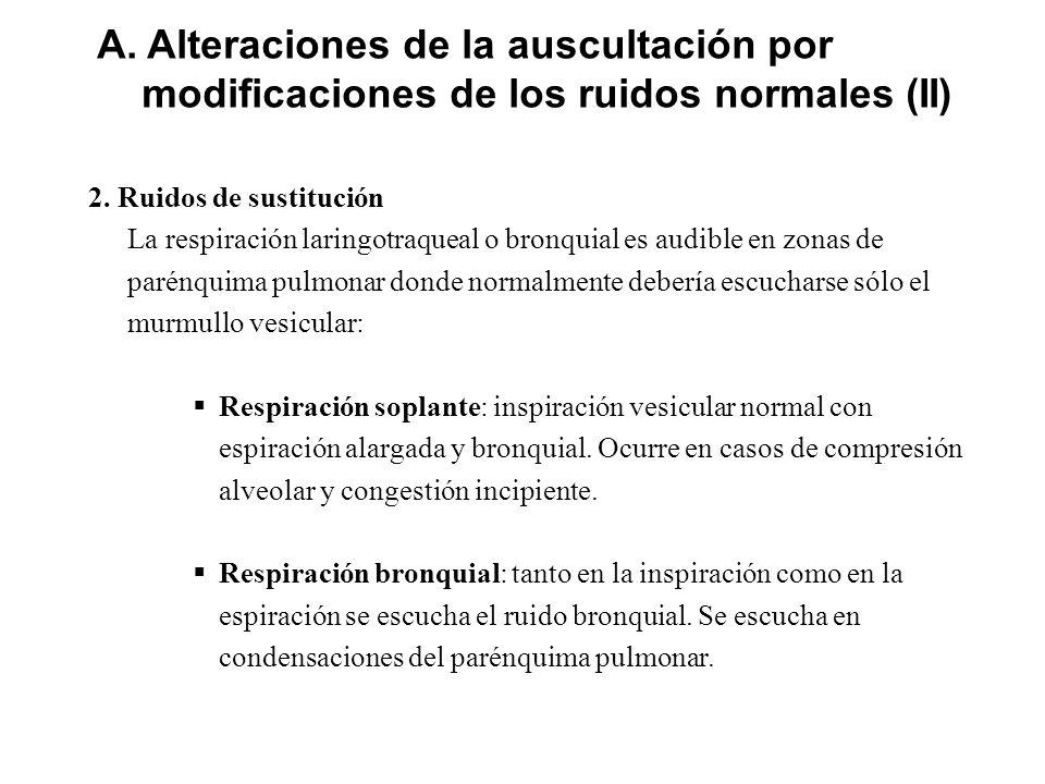 A. Alteraciones de la auscultación por modificaciones de los ruidos normales (II) 2. Ruidos de sustitución La respiración laringotraqueal o bronquial