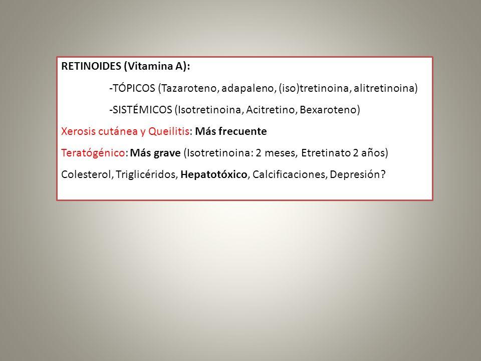 RETINOIDES (Vitamina A): -TÓPICOS (Tazaroteno, adapaleno, (iso)tretinoina, alitretinoina) -SISTÉMICOS (Isotretinoina, Acitretino, Bexaroteno) Xerosis