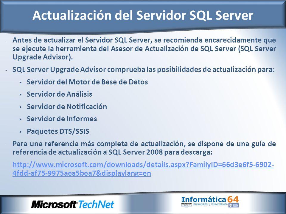 - Antes de actualizar el Servidor SQL Server, se recomienda encarecidamente que se ejecute la herramienta del Asesor de Actualización de SQL Server (SQL Server Upgrade Advisor).