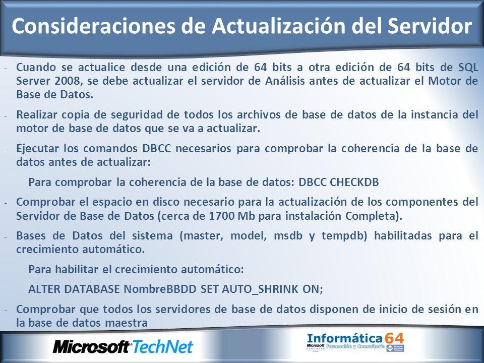 - Cuando se actualice desde una edición de 64 bits a otra edición de 64 bits de SQL Server 2008, se debe actualizar el servidor de Análisis antes de actualizar el Motor de Base de Datos.