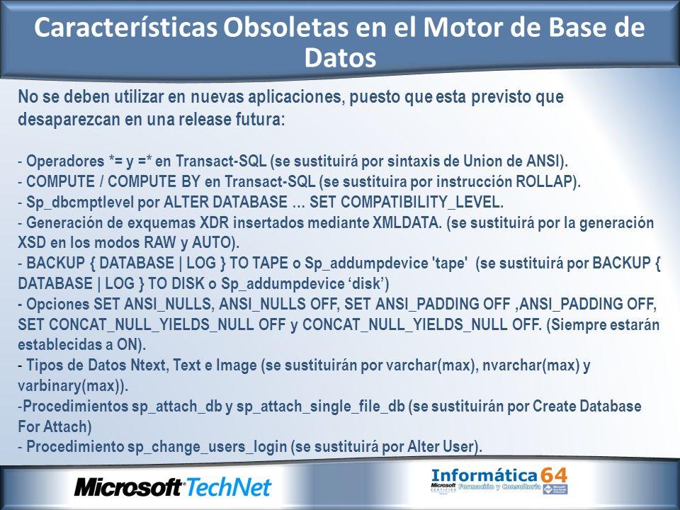 No se deben utilizar en nuevas aplicaciones, puesto que esta previsto que desaparezcan en una release futura: - Operadores *= y =* en Transact-SQL (se sustituirá por sintaxis de Union de ANSI).