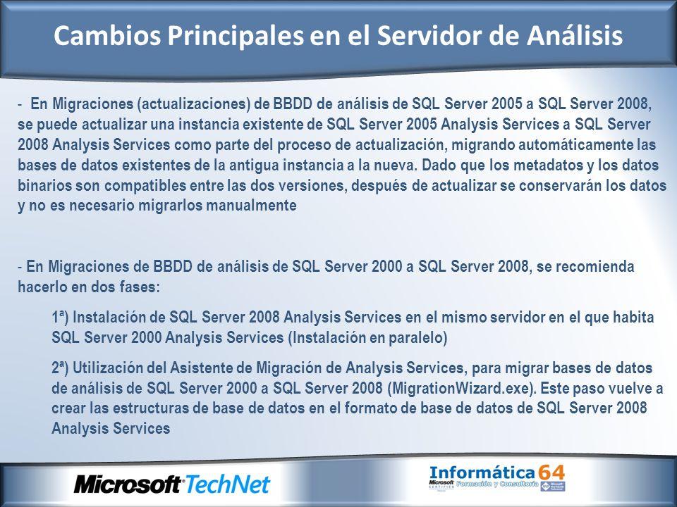- En Migraciones (actualizaciones) de BBDD de análisis de SQL Server 2005 a SQL Server 2008, se puede actualizar una instancia existente de SQL Server 2005 Analysis Services a SQL Server 2008 Analysis Services como parte del proceso de actualización, migrando automáticamente las bases de datos existentes de la antigua instancia a la nueva.