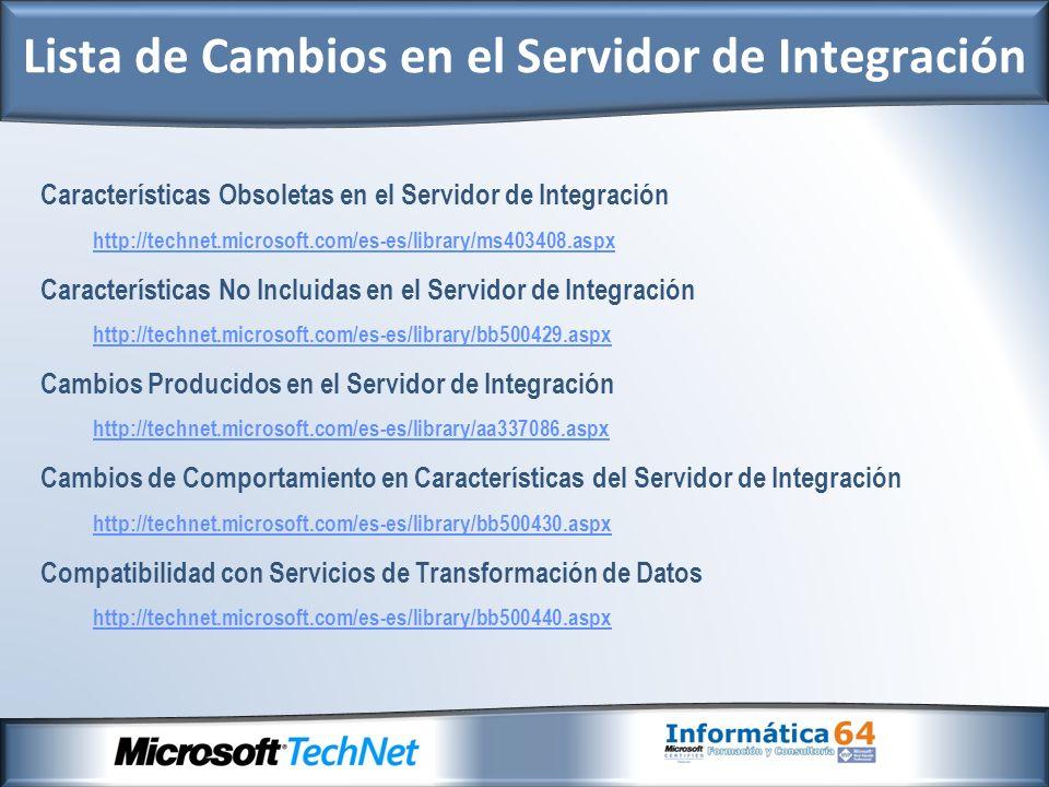 Características Obsoletas en el Servidor de Integración http://technet.microsoft.com/es-es/library/ms403408.aspx Características No Incluidas en el Servidor de Integración http://technet.microsoft.com/es-es/library/bb500429.aspx Cambios Producidos en el Servidor de Integración http://technet.microsoft.com/es-es/library/aa337086.aspx Cambios de Comportamiento en Características del Servidor de Integración http://technet.microsoft.com/es-es/library/bb500430.aspx Compatibilidad con Servicios de Transformación de Datos http://technet.microsoft.com/es-es/library/bb500440.aspx Lista de Cambios en el Servidor de Integración