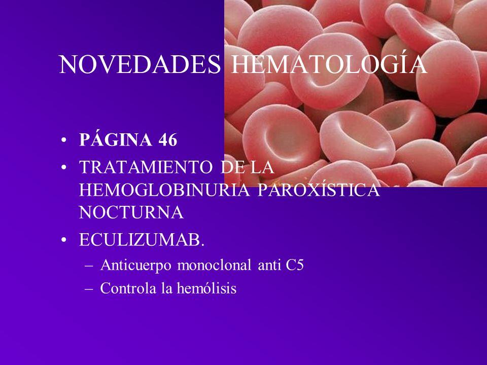 NOVEDADES HEMATOLOGÍA PÁGINA 74 ANEMIAS REFRACTARIAS También han sido aprobadas para el tratamiento la talidomida y la lenalidomida (pero también con