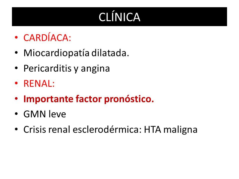 CARDÍACA: Miocardiopatía dilatada. Pericarditis y angina RENAL: Importante factor pronóstico. GMN leve Crisis renal esclerodérmica: HTA maligna CLÍNIC